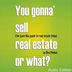 You Gonna' Sell Real Estate or What?: The Guerrilla Guide to Real Estate Today | [Don Phelan]
