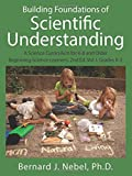 Bernard J. Nebel Phd Building Foundations of Scientific Understanding: A Science Curriculum for K-8 and Older Beginning Science Learners, 2nd Ed. Vol. I, Grades K-2