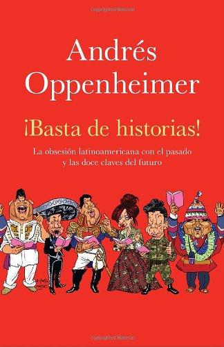 ¡Basta de historias!: La obsesión latinoamericana con el pasado y las 12 claves del futuro (Vintage Espanol) (Spanish Edition)