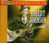 Proper Introduction to Robert Johnson: Cross Road