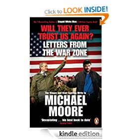 Will They Ever Trust Us Again?: Letters from the War Zone to Michael Moore