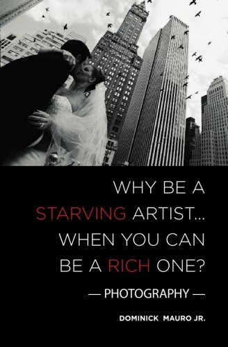 Why be a Starving Artist When you can be a Rich One: Dominick Mauro Jr.: 9781419656637: Amazon.com: Books
