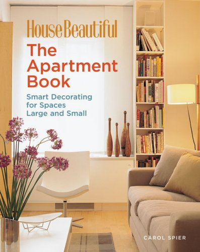 The Apartment Book: Smart Decorating for Spaces Large and Small (House Beautiful)