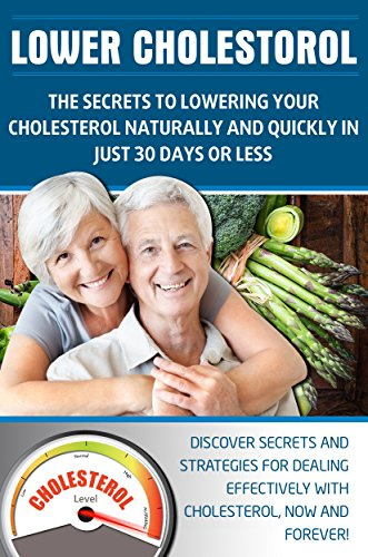 LOWER CHOLESTEROL: THE SECRETS TO LOWERING YOUR CHOLESTEROL NATURALLY AND QUICKLY IN JUST 30 DAYS OR LESS: Discover secrets and strategies for dealing ... Cholesterol Book, Lower Cholesterol Diet,) (Lower Cholesterol Naturally compare prices)