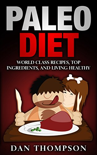 Paleo Diet: World Class Recipes, Top Ingredients, And Living Healthy: (World Class Recipes, Top Ingredients, And Living Healthy)