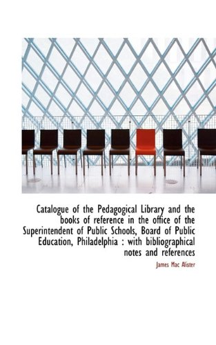 Catalogue of the Pedagogical Library and the Books of Reference in the Office of the Superintendent