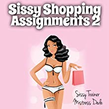 Sissy Shopping Assignments 2: Sissy Boy Feminization Training (       UNABRIDGED) by Mistress Dede Narrated by Audrey Lusk