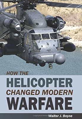 How the Helicopter Changed Modern Warfare by Pelican Publishing