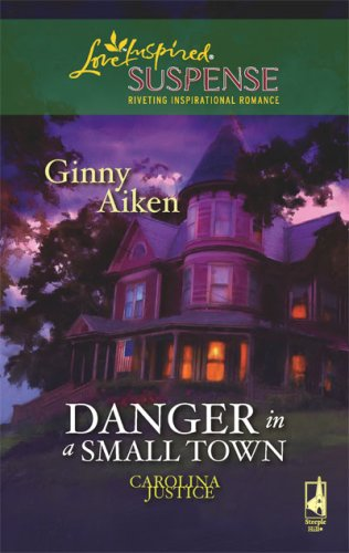 Danger in a Small Town (Carolina Justice Series, Book 1) (Steeple Hill Love Inspired Suspense #99), GINNY AIKEN