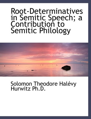 Root-Determinatives in Semitic Speech; a Contribution to Semitic Philology
