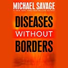Diseases Without Borders: Boosting Your Immunity Against Infectious Diseases from the Flu and Measles to Tuberculosis Hörbuch von Michael Savage Gesprochen von: Barry Baer