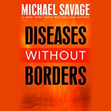 Diseases Without Borders: Boosting Your Immunity Against Infectious Diseases from the Flu and Measles to Tuberculosis Audiobook by Michael Savage Narrated by Barry Baer