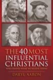 img - for The 40 Most Influential Christians . . . Who Shaped What We Believe Today by Aaron, Daryl (2013) Paperback book / textbook / text book