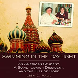 Swimming in the Daylight: An American Student, a Soviet-Jewish Dissident, and the Gift of Hope | [Lisa C. Paul]