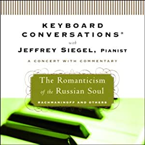 Keyboard Conversations: The Romanticism of the Russian Soul | [Jeffrey Siegel]