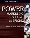 Power Marketing, Selling, and Pricing: A Business Guide for Wedding and Portrait Photographers (Photot)
