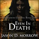 Even In Death: The Starborn Uprising - Book Three (       UNABRIDGED) by Jason D. Morrow Narrated by Em Eldridge
