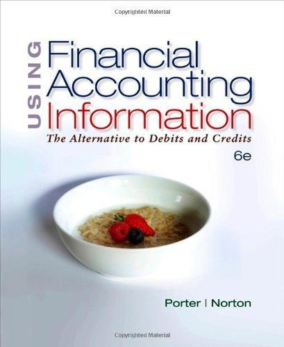 Using Financial Accounting Information: The Alternative to Debits & Credits 6th Edition by Porter, Gary A.; Norton, Curtis L. published by South-Western College Pub Hardcover