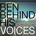 Ben Behind His Voices: One Family's Journey from the Chaos of Schizophrenia to Hope (       UNABRIDGED) by Randye Kaye Narrated by Randye Kaye