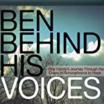 Ben Behind His Voices: One Family's Journey from the Chaos of Schizophrenia to Hope | Randye Kaye