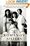 The Romanov Sisters: The Lost Lives o...