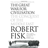 The Great War for Civilisation: The Conquest of the Middle Eastby Robert Fisk