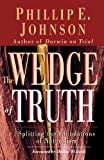 The Wedge of Truth: Splitting the Foundations of Naturalism (0830823956) by Johnson, Phillip E.