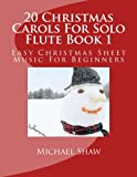 img - for 20 Christmas Carols For Solo Flute Book 1: Easy Christmas Sheet Music For Beginners (Volume 1) book / textbook / text book