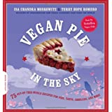 """Vegan Pie in the Sky: 75 Out-Of-This-World Recipes for Pies, Tarts, Cobblers, & Morevon """"Isa Chandra Moskowitz"""""""