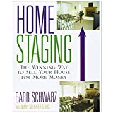 Home Staging: The Winning Way to Sell Your House for More Money ~ Barb Schwarz