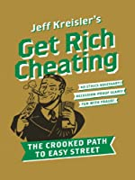 Get Rich Cheating by Jeff Kreisler