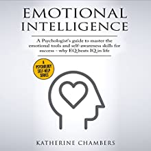Emotional Intelligence: A Psychologist's Guide to Master the Emotional Tools and Self-Awareness Skills for Success - Why EQ Beats IQ in Life Audiobook by Katherine Chambers Narrated by Eva R. Marienchild