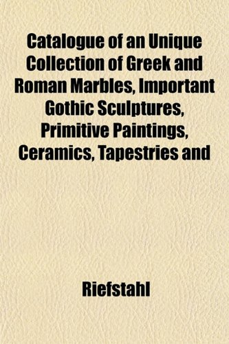 Catalogue of an Unique Collection of Greek and Roman Marbles, Important Gothic Sculptures, Primitive Paintings, Ceramics, Tapestries and