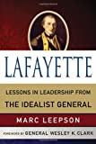 Lafayette: Lessons in Leadership from the Idealist General (World Generals) (0230105041) by Leepson, Marc