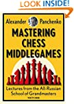 Mastering Chess Middlegames: Lectures...