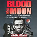 Blood on the Moon: The Assassination of Abraham Lincoln Audiobook by Edward Steers Narrated by William Coon
