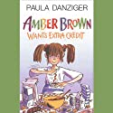 Amber Brown Wants Extra Credit (       UNABRIDGED) by Paula Danziger Narrated by Dana Lubotsky