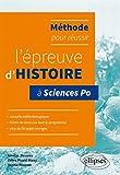 Méthode pour Réussir l'Épreuve d'Histoire à Sciences Po Conseils Fiches de Cours et 50 Sujets Corrigés...
