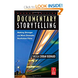Documentary Storytelling: Making Stronger and More Dramatic Nonfiction Films  by Sheila Curran Bernard