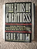 The Ends of Greatness: Haig, Petain, Rathenau, and Eden: Victims of History (051757733X) by Smith, Gene