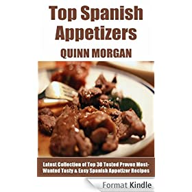 Tried & Tested Top 30 Spanish Appetizers: Latest Collection of Top 30 Tested, Proven, Most-Wanted Delicious, Super Easy And Quick Spanish Appetizer Recipes (English Edition)