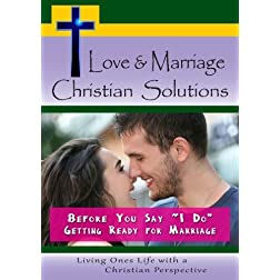 "Love & Marriage, Christian Solutions - Before You Say ""I Do"" - Getting Ready for Marriage"