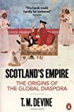 T M Devine Scotland's Empire: The Origins of the Global Diaspora