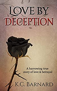 (FREE on 10/10) Love By Deception: A Harrowing True Story Of Love And Betrayal. by K Barnard - http://eBooksHabit.com