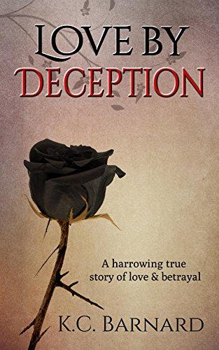 ebook: Love by Deception: A harrowing true story of love and betrayal. (B00KUB56G2)