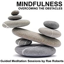 Mindfulness - Overcoming the Obstacles  by Rae Roberts Narrated by Rae Roberts