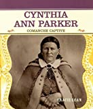 Cynthia Ann Parker: Comanche Captive (Primary Sources of Famous People in American History)