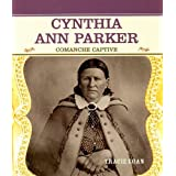Cynthia Ann Parker: Comanche Captive (Primary Sources of Famous People in American History) ~ Tracie Egan