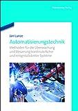 Automatisierungstechnik: Methoden für die Überwachung und Steuerung kontinuierlicher und ereignisdiskreter Systeme