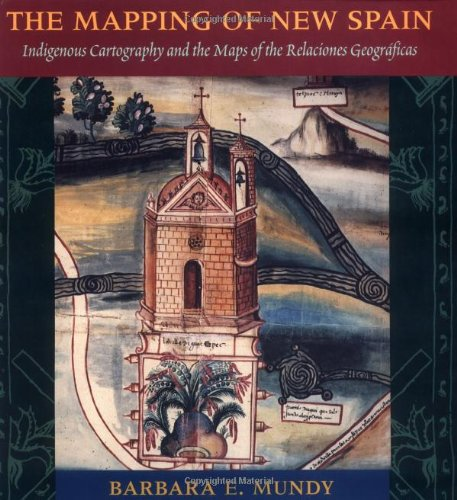 The Mapping of New Spain: Indigenous Cartography and the...
